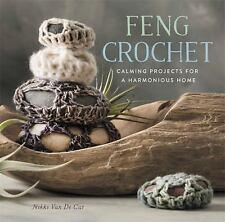 Feng Crochet : Calming Projects for a Harmonious Home by Nikki Van De Car...