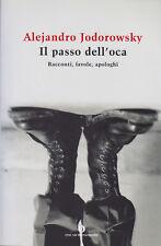 Alejandro Jodorowsky. Il passo dell'oca: racconti, favole, apologhi. Mondadori