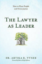 The Lawyer as Leader : How to Plant People and Grow Justice by Artika R. Tyner