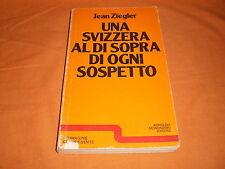 jean ziegler una svizzera al di sopra di ogni sospetto mondadori 1976 br. cucita