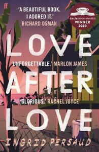 Love After Love: Winner of the 2020 Costa First Novel Award | Ingrid Persaud