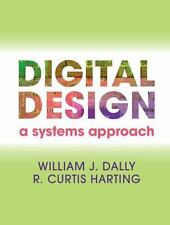 Digital Design: A Systems Approach: By William J. Dally, R. Curtis Harting