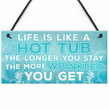 Life Is Like a Hot Tub Funny Birthday Gift Hanging Garden Shed Pool Jaccuzi Sign