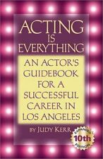 Acting is Everything: An Actors Guide for a Succe