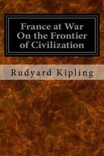 France at War on the Frontier of Civilization by Rudyard Kipling (2016,...