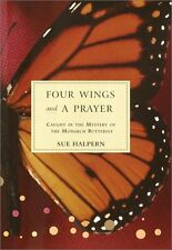 Four Wings and a Prayer: Caught in the Mystery of the Monarch Butterfly by Sue H