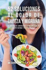 52 Soluciones Al Dolor de Cabeza y Migraña : 52 Recetas de Comidas Que...
