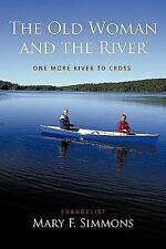 The Old Woman and the River : One More River to Cross by Evangelist Mary F....