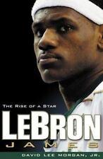 Lebron James: The Rise Of A Star: By David Lee Morgan Jr.