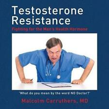 Testosterone Resistance: Fighting for the Men's Health Hormone-ExLibrary