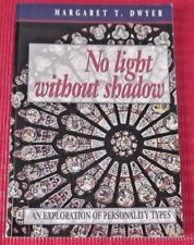NO LIGHT WITHOUT SHADOW ~ Margaret T Dwyer ~ AN EXPLORATION OF PERSONALITY TYPES