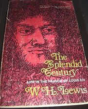 The Splendid Century Life in the France of Louis XIV By W.H. Lewis Paperback
