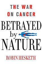 Betrayed by Nature: The War on Cancer by Hesketh, Robin -Hardcover