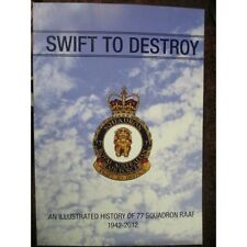 Swift to Destroy – An Illustrated History of 77 Squadron RAAF 1942 – 2012