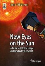 New Eyes on the Sun: A Guide to Satellite Images and Amateur Observation (Paperb