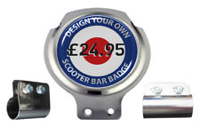 Design Your Own Scooter Bar Badge - FREE BRACKET & FIXINGS