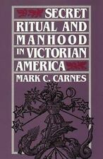 Secret Ritual and Manhood in Victorian America by Carnes, Mark C.