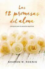 Las 12 promesas del alma: Una gua para la sanacin espiritual Spanish Edition
