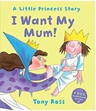 I Want My Mum! (Little Princess) by Tony Ross New Book (Paperback)