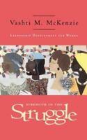 Strength in the Struggle : Leadership Development for Women by Vashti M. McKenzi