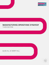 Manufacturing Operations Strategy: Texts and Cases: 2009 by Terry Hill, Alex...