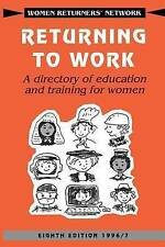 Returning to Work: A Directory of Education and Training for Women (Women Return