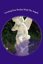 Creating Your Reality with the Angels : The Most Powerfull Guide for You to...