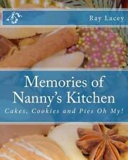 Memories of Nanny's Kitchen : Cakes, Cookies and Pies Oh My! by Ray Lacey...
