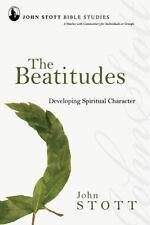 John Stott Bible Studies: The Beatitudes : Developing Spiritual Character by...