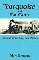 Turquoise and Six-Guns: The Story of Cerrillos, New Mexico: By Marc Simmons