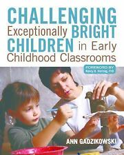 CHALLENGING EXCEPT'LY BRIGHT CHILDREN IN EARLY CHILDHOOD CLASSROOMS Gadzikowski