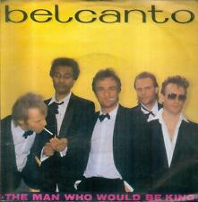 "7"" Belcanto/The Man Who Would Be King (D)"