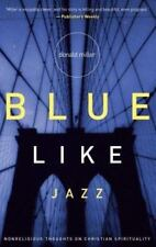 Blue Like Jazz: Non-Religious Thoughts on Christian Spirituality by Donald Mille