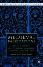 Medieval Fabrications: Dress, Textiles, Clothwork, And Other Cultural Imagi...