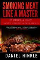 Smoking Meat Like a Master : 25 Quick & Easy Award Winning Smoker Recipes, Pa...