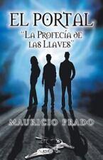El Portal : La Profecia de Las Llaves by Mauricio Prado (2013, Paperback)