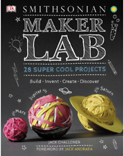 DK Smithsonian Maker Lab : 28 Super Cool Projects