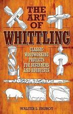 The Art of Whittling: Classic Woodworking Projects for Beginners and Hobbyists (