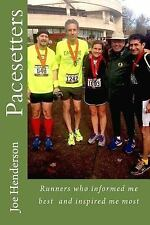 Pacesetters : Runners Who Informed Me Best and Inspired Me Most by Joe...