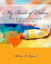 My Book of Colors : In English, Spanish, and French by Melissa Bryant (2013,...