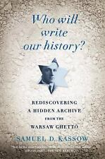 Who Will Write Our History? : Rediscovering a Hidden Archive from Warsaw Ghetto
