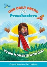 Our Daily Bread for Pre-Schoolers : 90 Big Moments with God by Crystal Bowman...