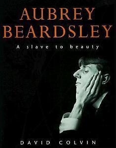 Aubrey Beardsley : A Slave to Beauty Paperback Aubrey Beardsley