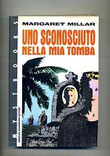 Margaret Millar # UNO SCONOSCIUTO NELLA MIA TOMBA # Mondadori 1990 1A ED.