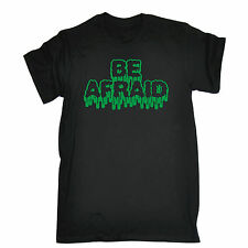 Be Afraid MENS T-SHIRT birthday funny scary halloween costume funny gift