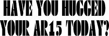 Have you hugged your AR15 today? decal/sticker 2nd amendment USA Freedom