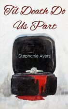 Til Death Do Us Part by Stephanie Ayers (2013, Paperback)