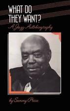 What Do They Want?: A Jazz Autobiography (Bayou Jazz Lives S.), Price, Sammy, Us