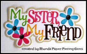 MY SISTER MY FRIEND  title scrapbook  premade paper piecing by Rhonda