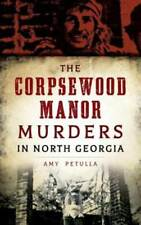 The Corpsewood Manor Murders in North Georgia by Amy Petulla: New